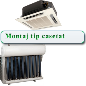 Aer conditionat - montaj casetat